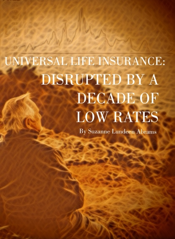 UNIVERSAL LIFE INSURANCE - DISRUPTED BY A DECADE OF LOW RATES