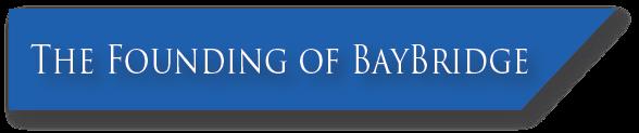 Our Firm | BayBridge Capital Group