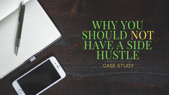[CASE STUDY] Why You Should NOT Have a Side Hustle