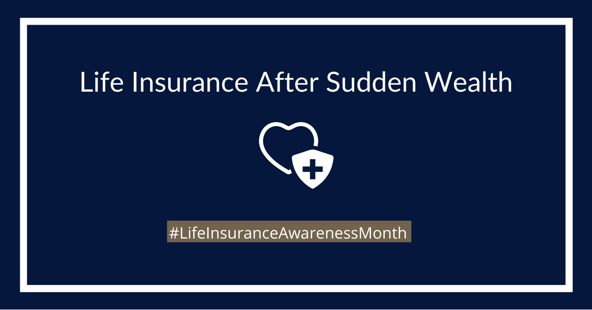 Life Insurance After Sudden Wealth