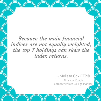 Melissa Cox CFP explains the financial indices can be skewed.