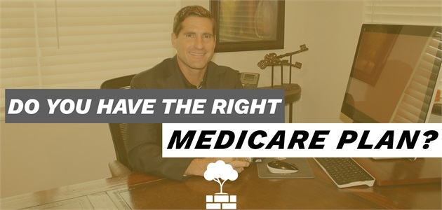 DO YOU HAVE THE RIGHT MEDICARE PLAN?