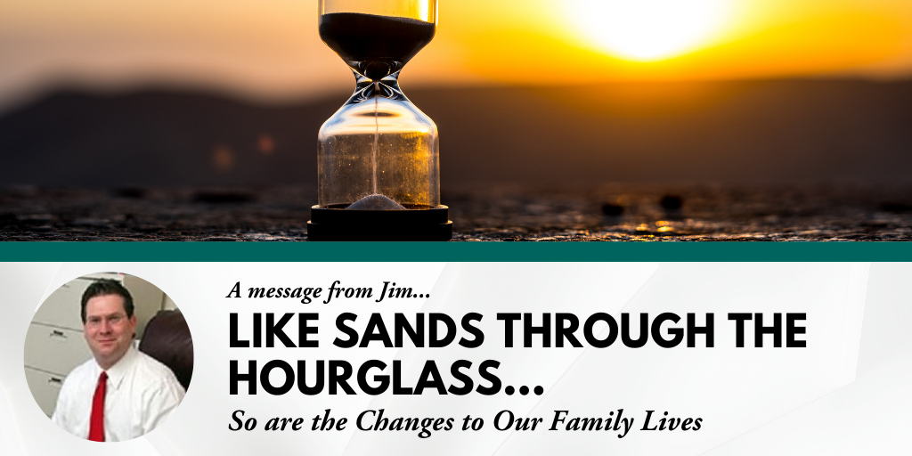 Like Sands Through the Hourglass...So are the Changes to Our Family Lives