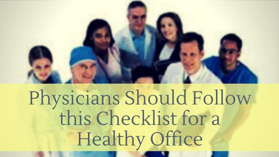 Physicians Should Follow this Checklist for a Healthy Office
