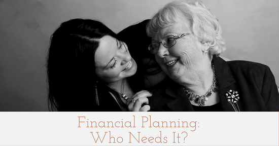 Financial Planning: Who Needs It?