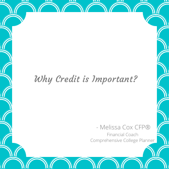 Melissa Cox CFP® explains why credit is important to your financial plan.