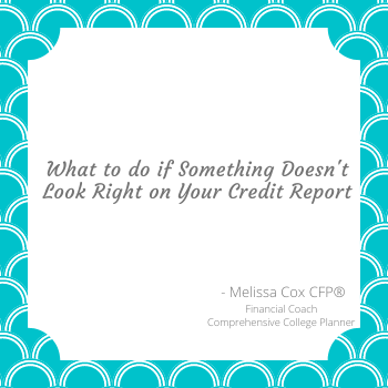 Melissa Cox CFP® explains what to do if your credit report looks wrong.