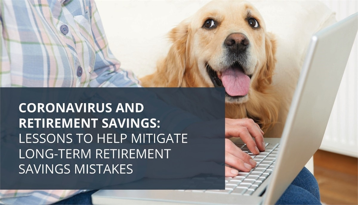 Coronavirus and Retirement Savings: Lessons to help mitigate long-term retirement savings mistakes