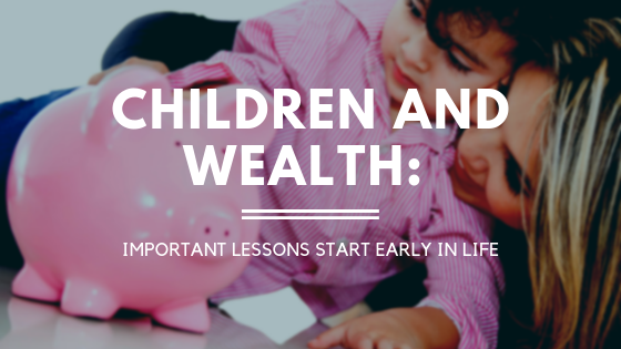Children and Wealth: Important Lessons Start Early in Life