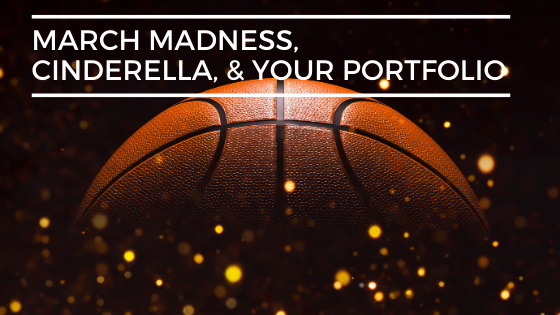 March Madness, Cinderella, & Your Portfolio