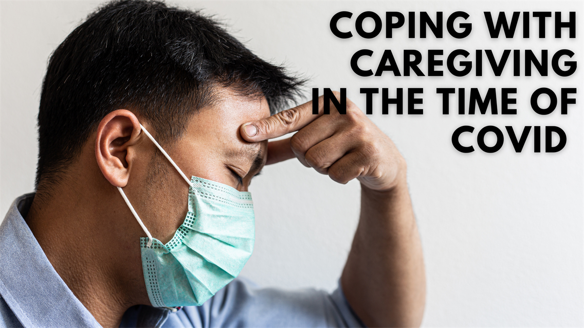 Coping With Caregiving in the Time of COVID