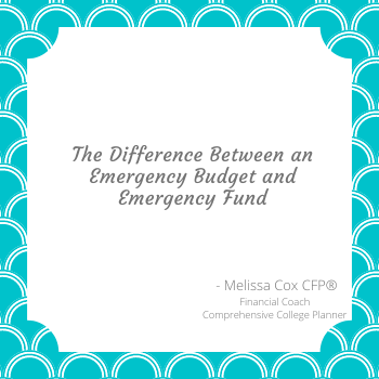 Melissa Cox CFP explains the difference between an Emergency Budget and an Emergency Fund