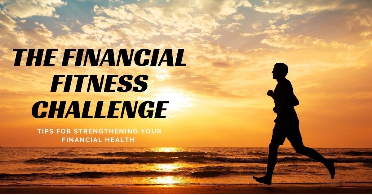 The Financial Fitness Challenge: Tips for Strengthening Your Financial Health