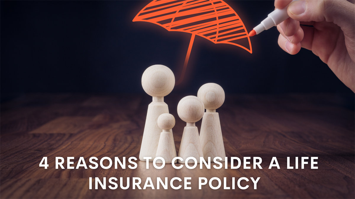 4 Reasons to Consider a Life Insurance Policy