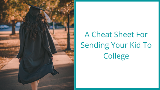 A Cheat Sheet For Sending Your Kid To College