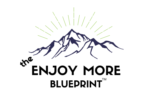 The Enjoy More Blueprint<sup>TM</sup>