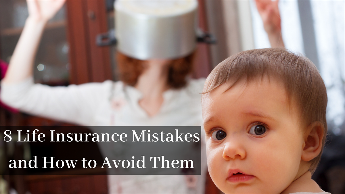 8 Big Life Insurance Mistakes and How to Avoid Them
