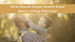 What Should Single Parents Know About College Planning?
