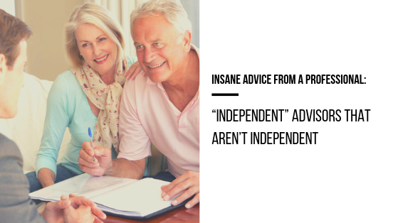 "Insane Advice from A Professional: ""Independent"" Advisors That Aren't Independent"