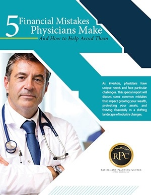 Five Financial Mistakes Physicians Make... And How to Help Avoid These