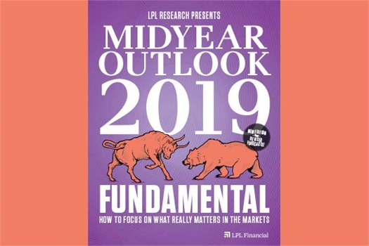 LPL Research&#160;Midyear Outlook 2019: <em>How to Focus On What Really Matters In the Markets&#160;</em>