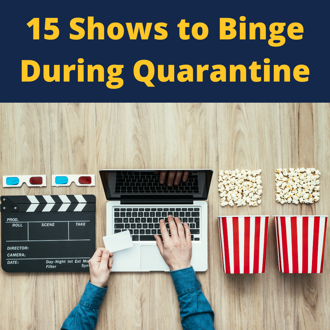 15 Shows to Binge Watch During Quarantine