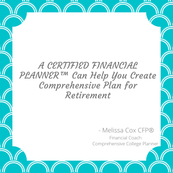 As a CERTIFIED FINANCIAL PLANNER™, Melissa Cox creates comprehensive financial plans to prepare for retirement.