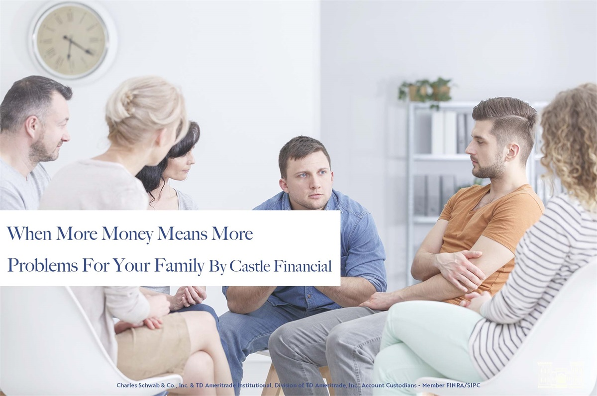 Castle Financial: When More Money Means More Problems For Your Family