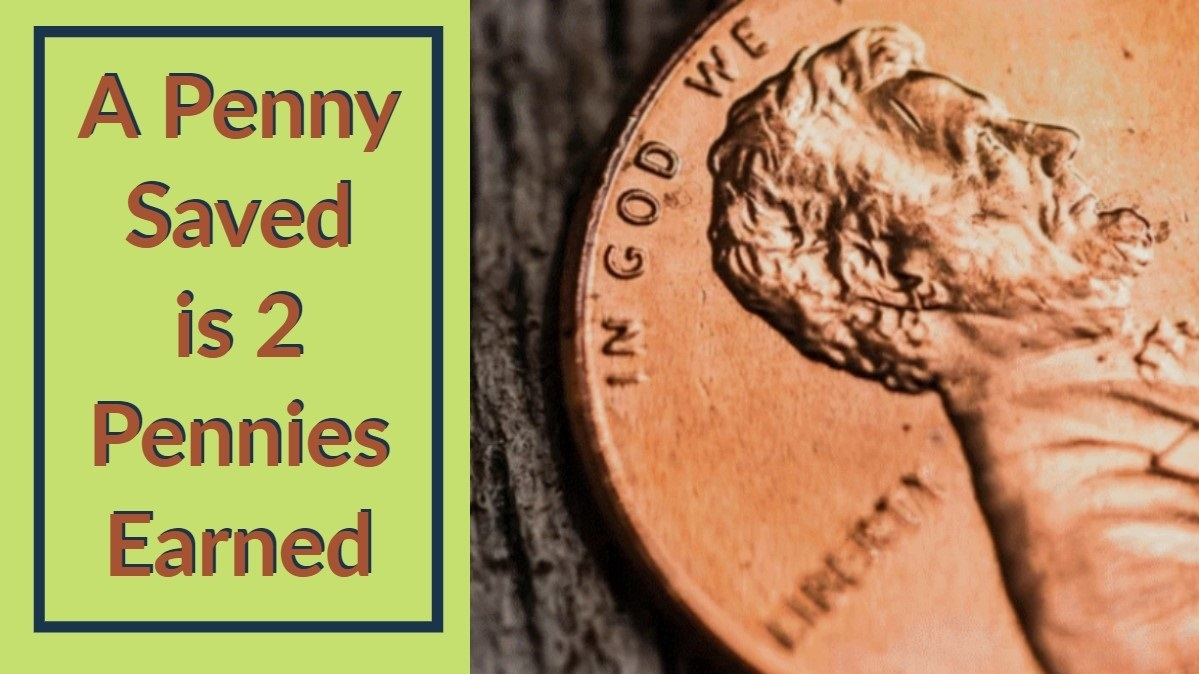 A Penny Saved is Two Pennies Earned