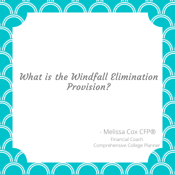Melissa Cox CFP explains the Windfall Elimination Provision