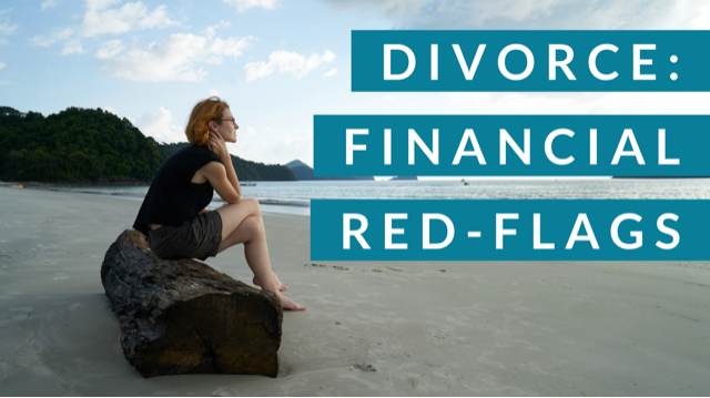 "Divorced Women – Financial ""Red-flags"" to Look Out For"