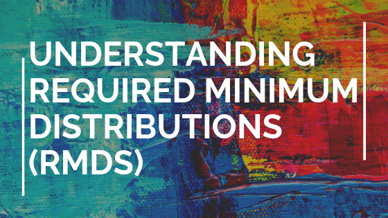 Understanding Required Minimum Distributions (RMDs)
