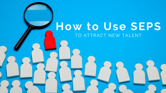 How To Use SEPS to Attract New Talent