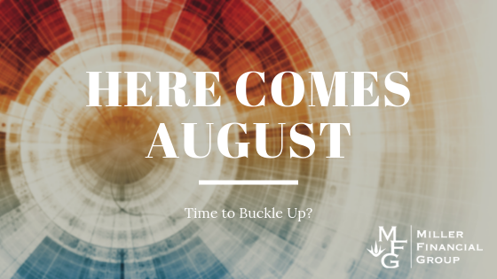 Here Comes August, Time to Buckle Up?
