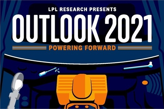 LPL's Research Presents - Outlook 2021: Powering Forward