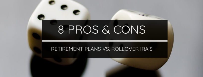 8 Pros & Cons of Retirement Plans vs. Rollover IRA's