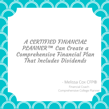 As a CERTIFIED FINANCIAL PLANNER™, Melissa Cox helps clients with comprehensive financial plans that include dividend options.
