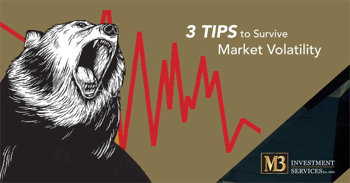 3 Tips To Survive Market Volatility