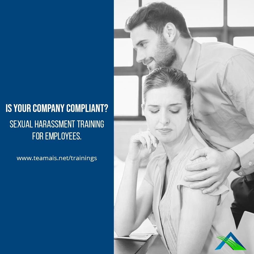 Reads: Is your company compliant? sexual harassment training for employees. www.teamais.net/training.  Black and white image for woman awkwardly looking at man's hand on her shoulder.