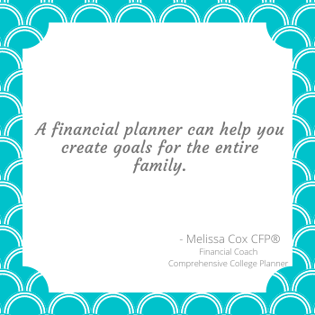As a CERTIFIED FINANCIAL PLANNER™, Melissa Cox helps create goals for the entire family.