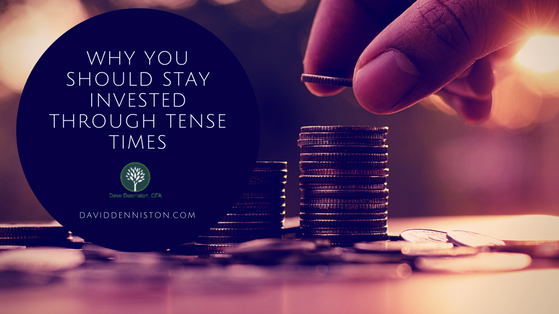 Why You Should Stay Invested Through Tense Times
