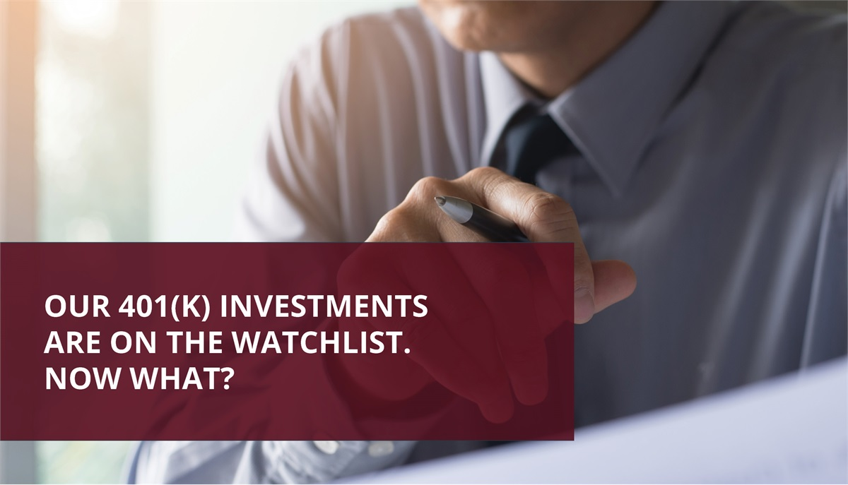 """Our 401(k) Investments are on the Watchlist. Now What?"""
