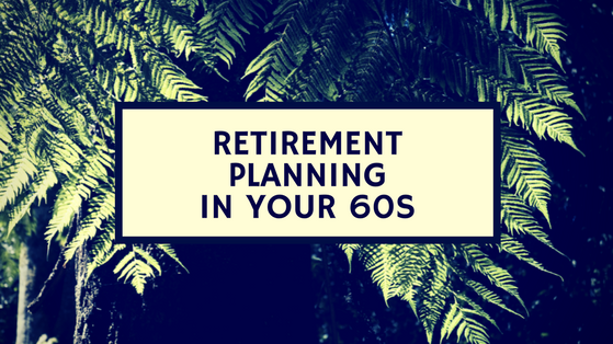 Retirement Planning in your 60s