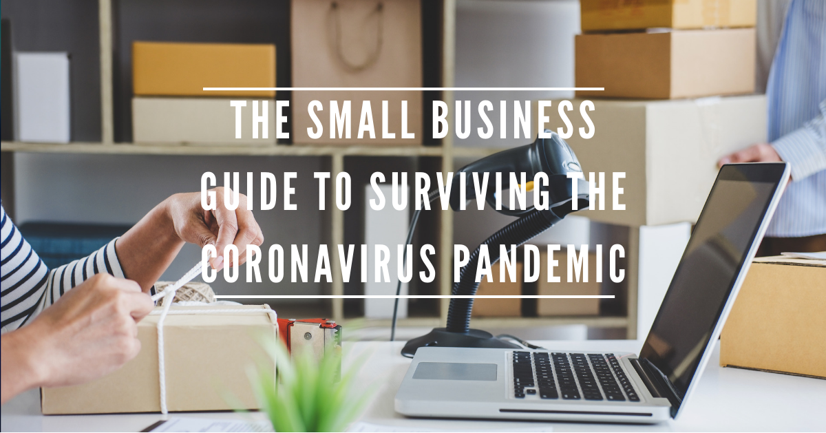 The Small Business Guide to Surviving the Coronavirus Pandemic