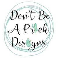 Don't Be A Prick Designs