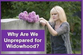 Why Are We Unprepared for Widowhood?