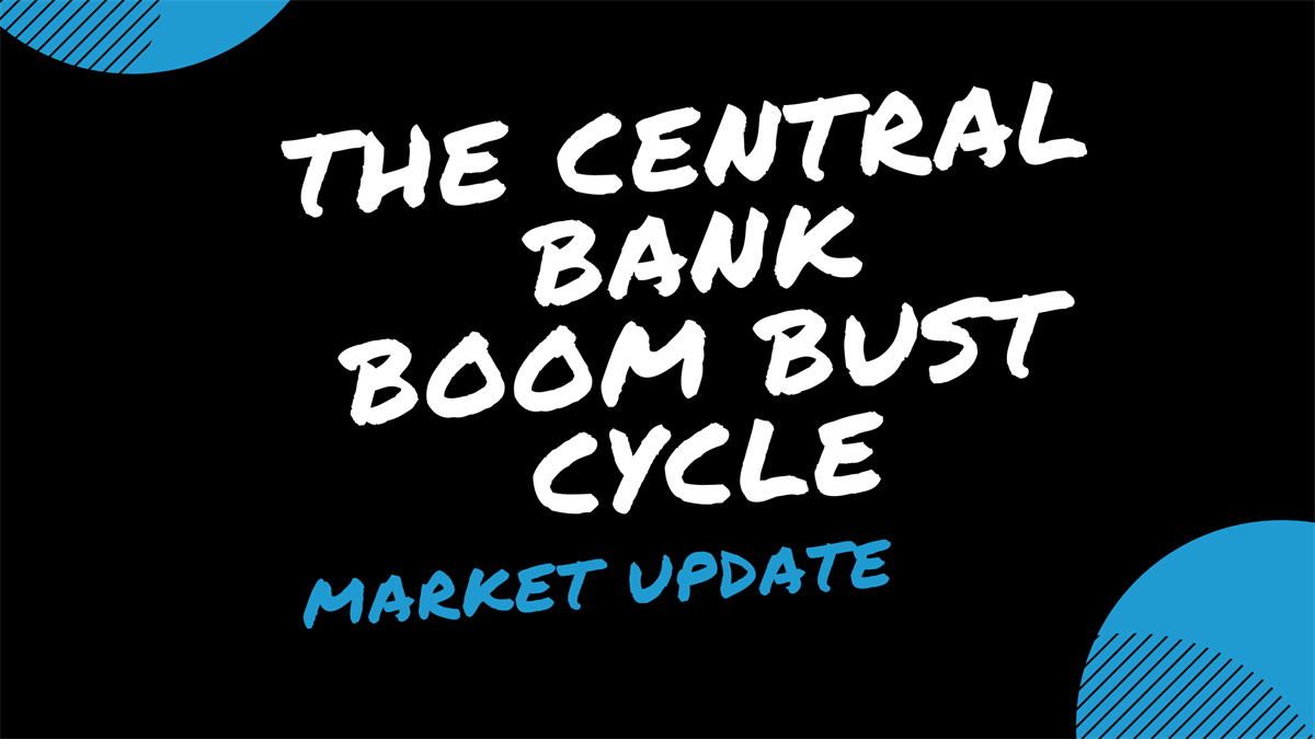 Market Update August 19: The Central Bank Boom Bust Cycle