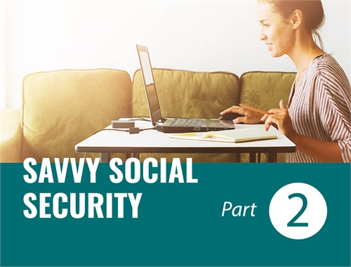 Savvy Social Security - Part 2