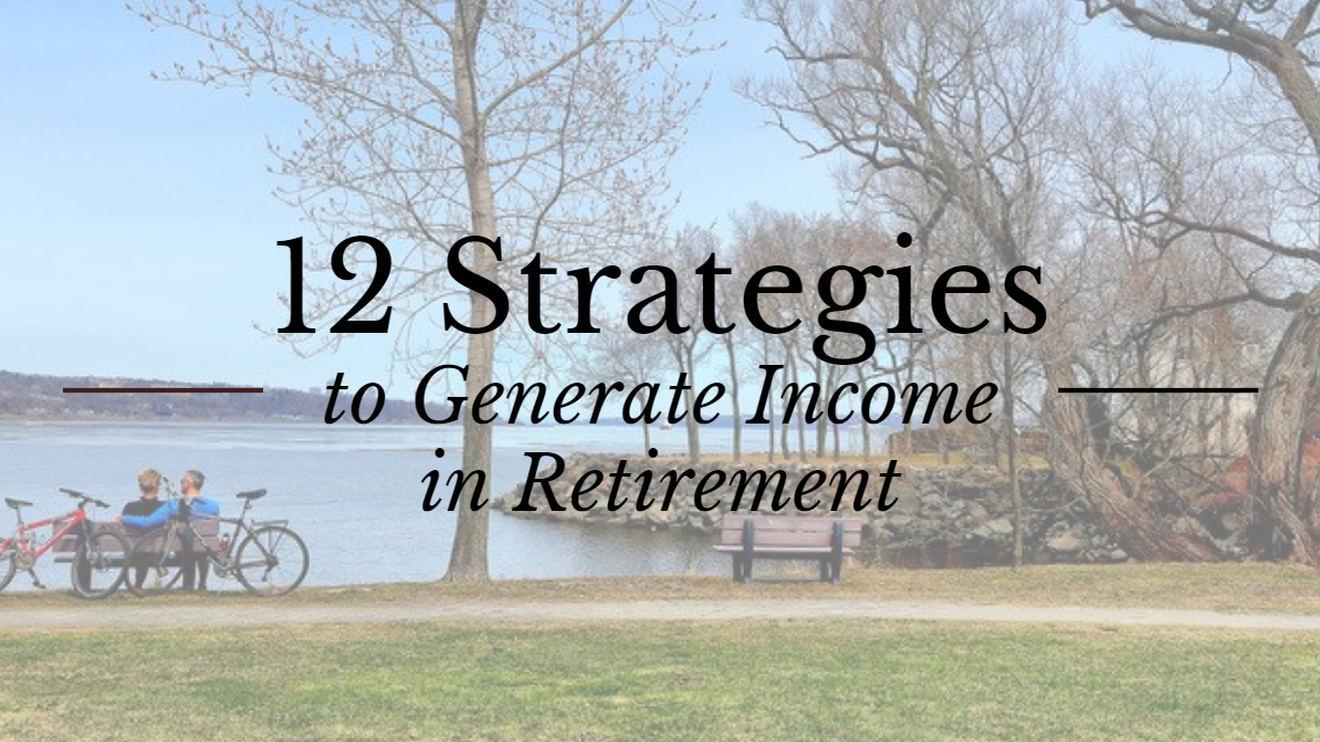12 Strategies to Generate Income in Retirement