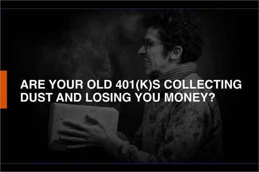 Free Webinar: Are Your Old 401(k)s Collecting Dust and Losing You Money?